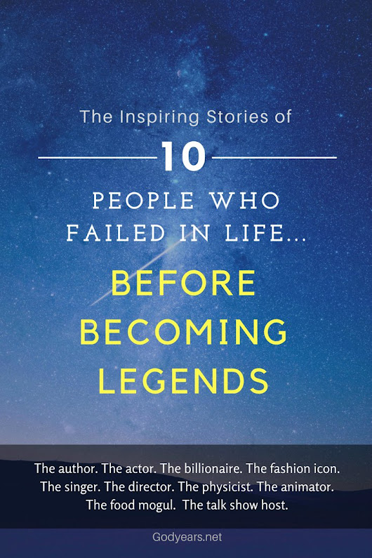 Godyears: 10 people who failed in life... before becoming Legends #WriteBravely