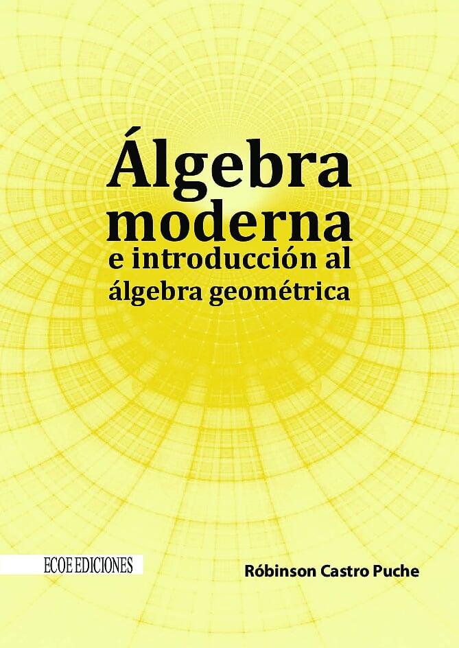 Álgebra moderna e introducción al álgebra geométrica – Robinson Castro Puche
