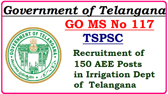 GO MS No 117 TSPSC Recruitment of 150 AEE Posts in Irrigation Dept of Telangana go-ms-no-117-tspsc-recruitment-of-150-aee-posts-irrigation-dept-telanganaGOVERNMENT OF TELANGANA ABSTRACT Public Services – Irrigation & CAD Department - Recruitment – Filling of (150) One Hundred and Fifty, vacant posts of Assistant Executive Engineer, through the Telangana State Public Service Commission, Hyderabad – Orders –Issued. FINANCE (HRM-VII) DEPARTMENT G.O. Ms. No. 117 Dated: 14 .09.2016. Irrigation & CAD (Ser.I(1)) Department, U.O.No.10396/Ser.I(1)/2015, Dated: 30.08.2016. /2016/09/go-ms-no-117-tspsc-recruitment-of-150-aee-posts-in-department-of-tellangana.html