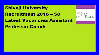 Shivaji University Recruitment 2016 – 58 Latest Vacancies Assistant Professor Coach