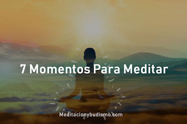 7 Importantes momentos para meditar