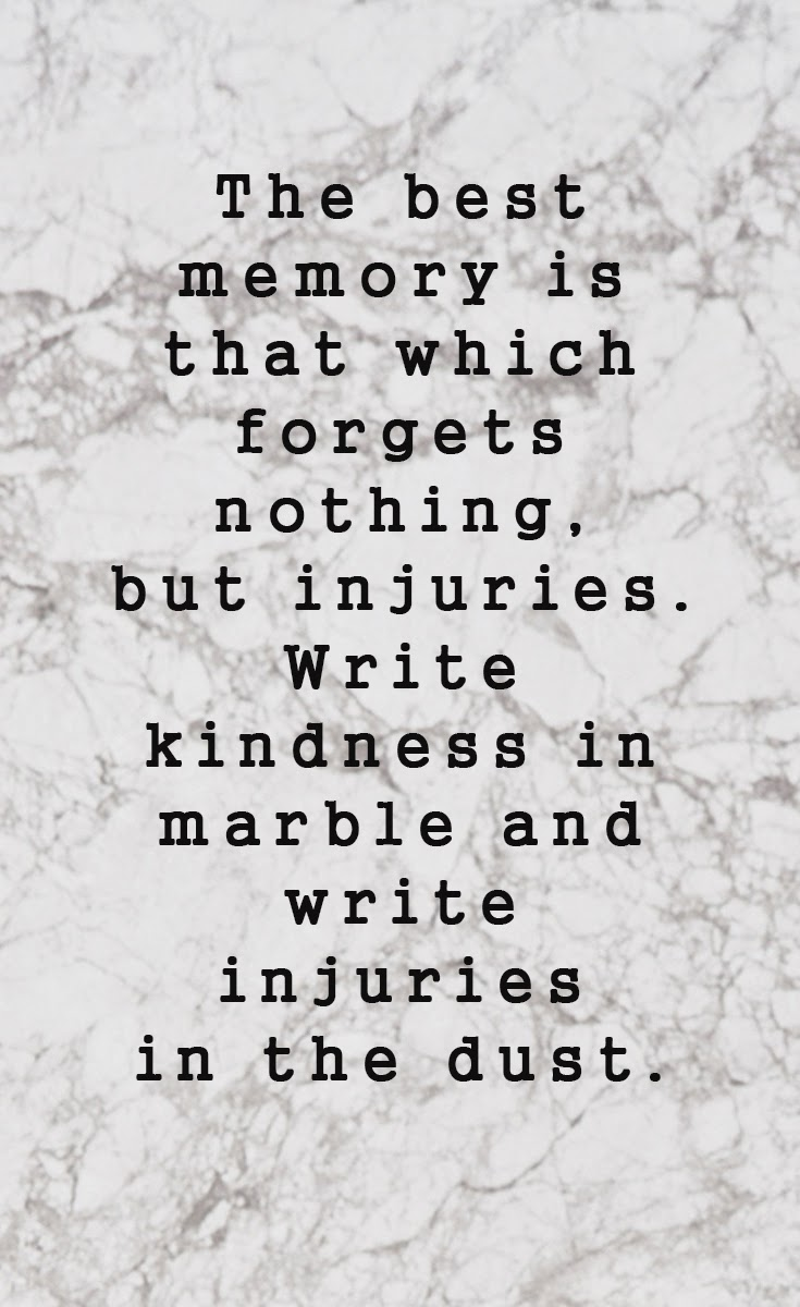 ...write kindness in marble, write injuries in dust #quote