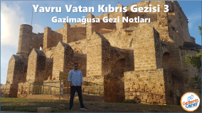 Yavru Vatan Kıbrıs Gezisi 3 - Gazimağusa Gezi Notları