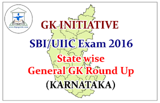 GK INITIATIVE for SBI/UIIC Exam 2016- State wise General GK Round Up (KARNATAKA)