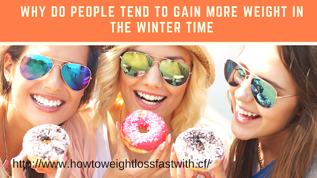 Why do people tend to gain more weight in the winter time?