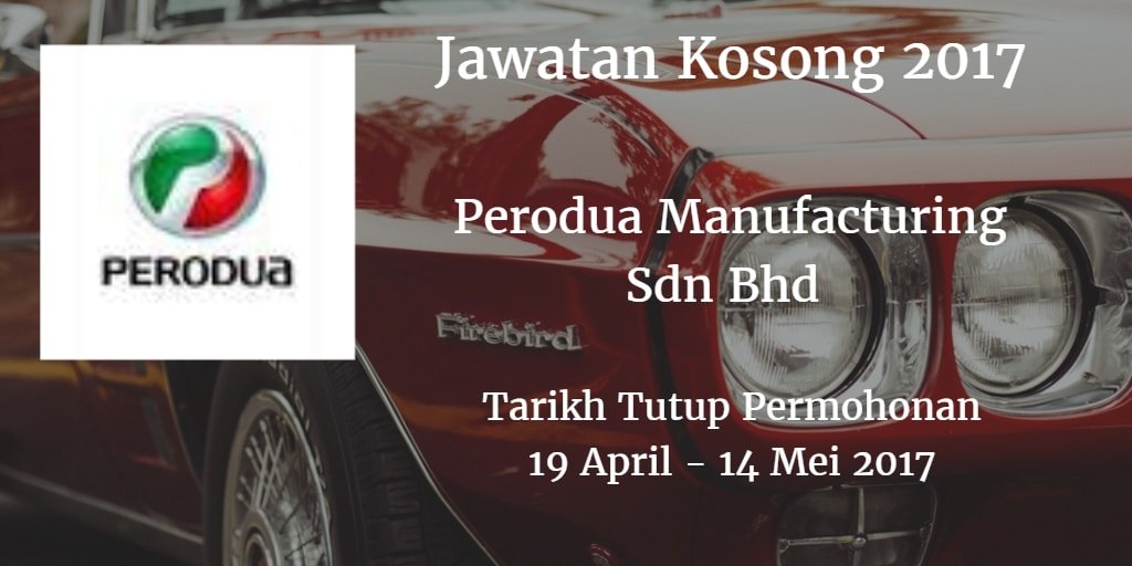 Jawatan Kosong Perodua Manufacturing Sdn Bhd 19 April - 14 Mei 2017