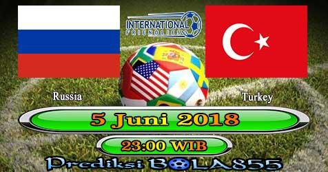 Prediksi Bola855 Russia vs Turkey 5 Juni 2018