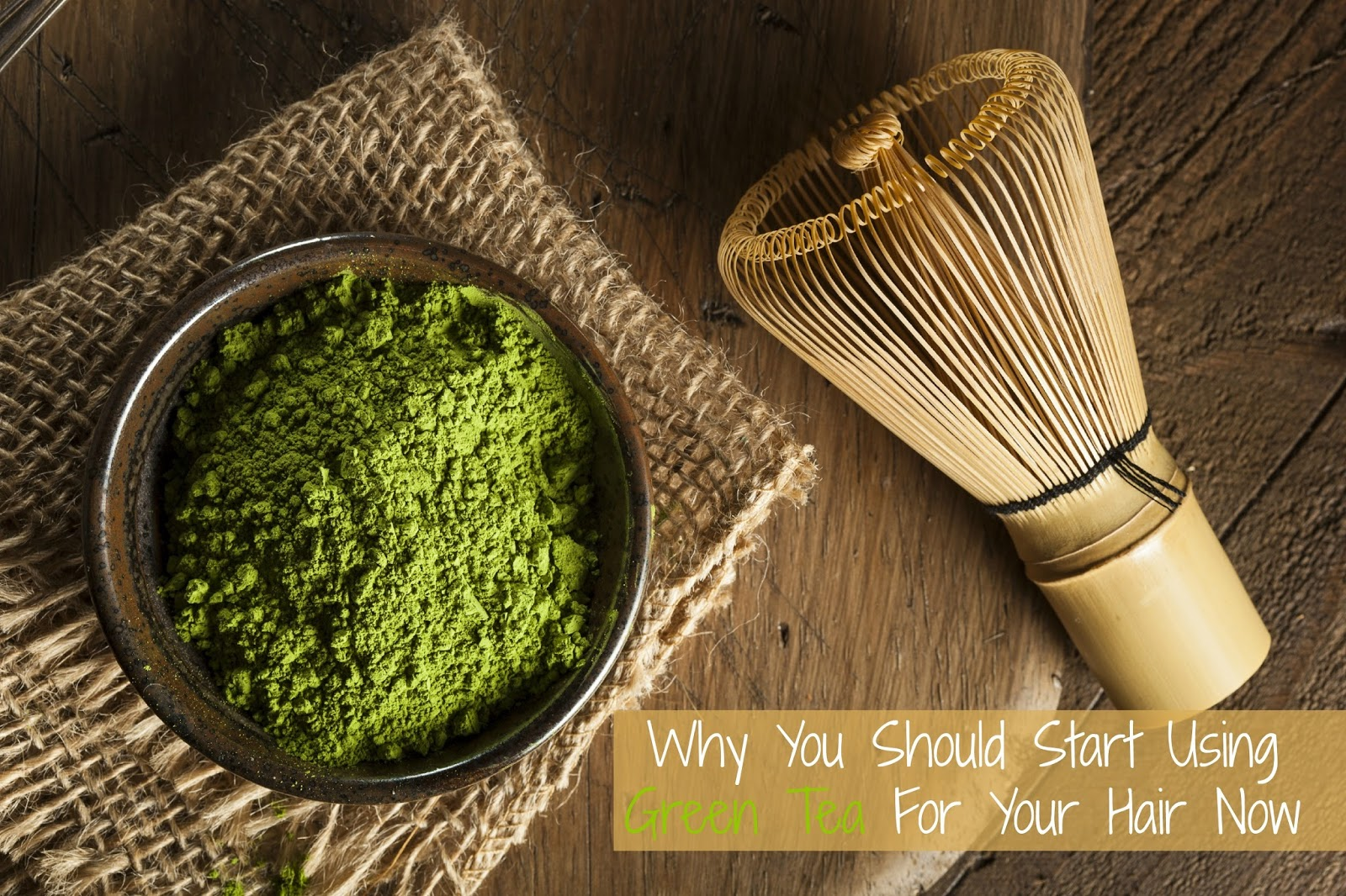 Why You Should Start Using Green Tea For Your Hair Now