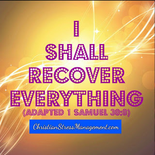 I shall recover everything. (Adapted 1 Samuel 30:8)