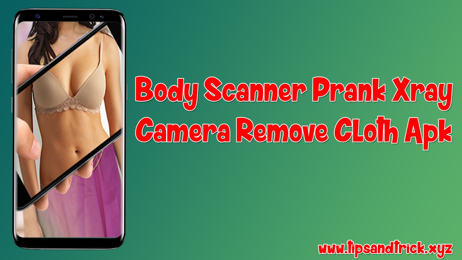Body Scanner Prank Xray Camera Remove Cloth Apk Download - Tips And