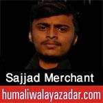 http://www.humaliwalayazadar.com/2017/01/sajjad-merchant-nohay-2015-to-2018.html