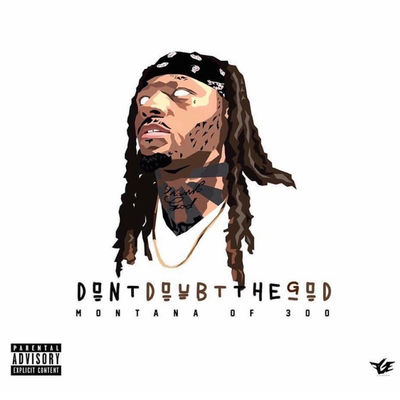 Montana Of 300 - Don't Doubt The God - Album Download, Itunes Cover, Official Cover, Album CD Cover Art, Tracklist