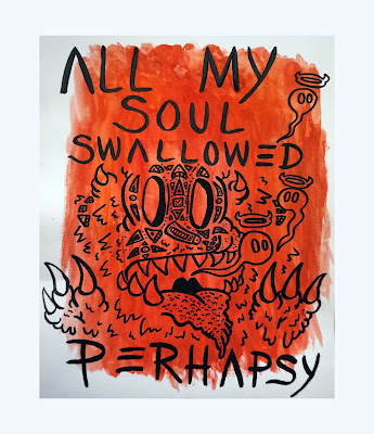 Perhapsy All My Soul Swallowed