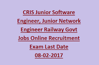 CRIS Junior Software Engineer, Junior Network Engineer Railway Govt Jobs Online Recruitment Exam Last Date 08-02-2017