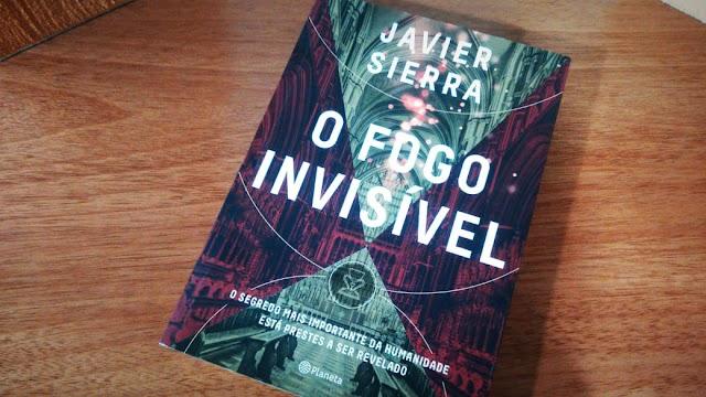 [RESENHA #615] O FOGO INVISÍVEL - JAVIER SIERRA