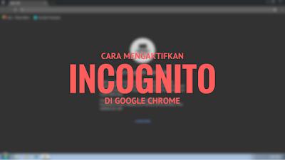Cara Mengaktifkan Incognito Mode di Chrome Tutorial Mengaktifkan Incognito Mode di Chrome