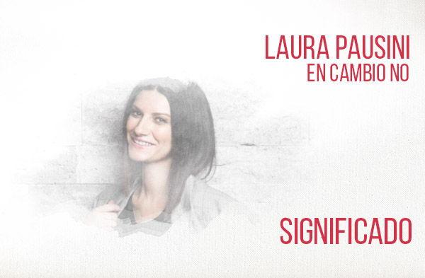 En Cambio No significado de la canción Laura Pausini.