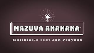 Mafikizolo Ft. Jah Prayzah - Mazuva Akanaka
