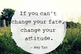 Famous Quotes About Life Changes: if you can't change your fate change your attitude