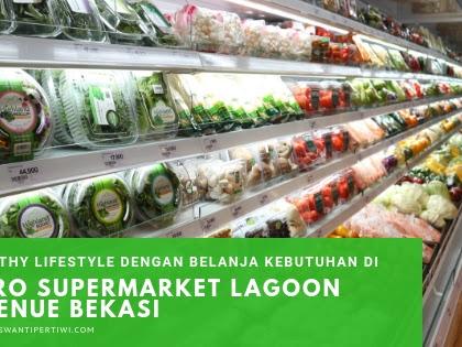 Healthy Lifestyle dengan Belanja Kebutuhan di Hero Supermarket Lagoon Avenue Bekasi