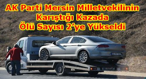 Mersin Milletvekilinin Karıştığı Kazada Ölü Sayısı 2'ye Yükseldi