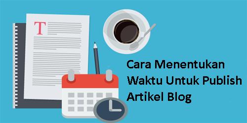Cara Menentukan Waktu Untuk Publish Artikel Blog yang baik