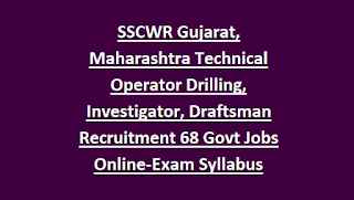 SSCWR Western Region Technical Operator Drilling, Investigator, Draftsman Recruitment 2018 68 Govt Jobs Online-Exam Syllabus