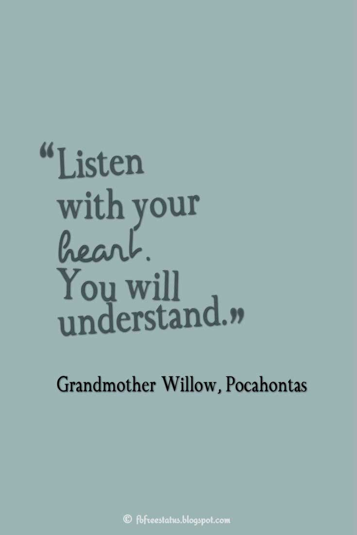 "Quotes about Disney, ""Listen with your heart. You will understand."" ― Grandmother Willow, Pocahontas"