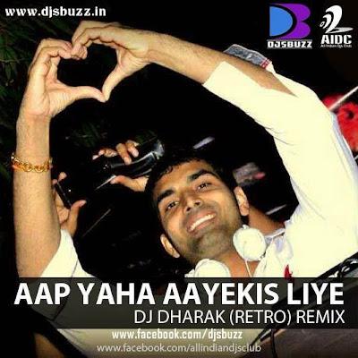 Aap Yaha Aaye Kis Liye By DJ Dharak's Remix