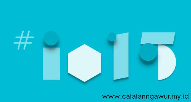 Google I/O 2015 - #CatatanNgawur