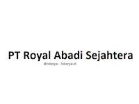 Lowongan Kerja PT Royal Abadi Sejahtera Terbaru