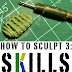 How to Sculpt 3: Sculpting Skills