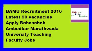BAMU Recruitment 2016 Latest 90 vacancies Apply Babasaheb Ambedkar Marathwada University Teaching Faculty Jobs