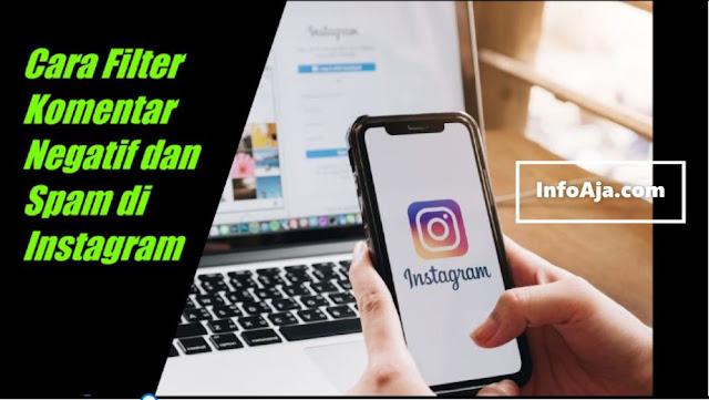 Cara Filter Komentar Negatif dan Spam di Instagram