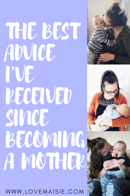 THE BEST ADVICE I'VE RECEIVED SINCE BECOMING A MOTHER | Love, Maisie | www.lovemaisie.com