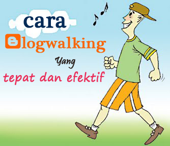 cara blogwalking yang tepat dan efektif