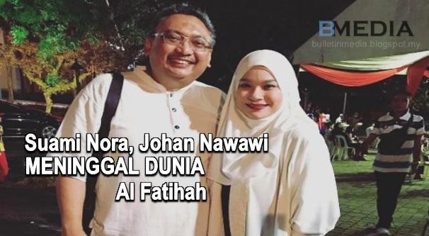 TERKINI !! Suami Nora, Johan Nawawi Meninggal Dunia