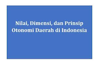 Nilai, Dimensi, dan Prinsip Otonomi Daerah di Indonesia