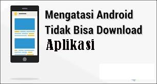 Cara Memperbaiki Android Tidak Mau  Mengduh Aplikasi 1
