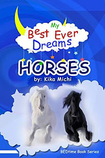 My Best Ever Dream - HORSES! (# 1 in the BEDtime Series for Children) by Kika Michi