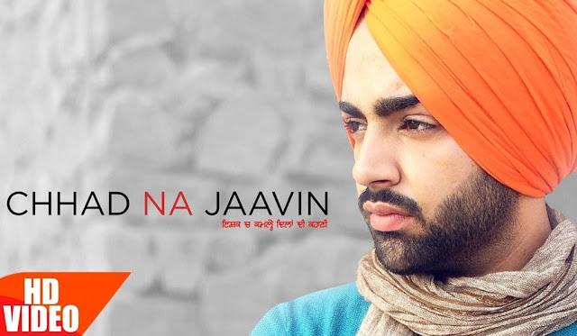 Chhad Na Jaavin - Jordan Sandhu Ft. Bunty Bains (2016) Watch HD Punjabi Song, Read Review, View Lyrics and Music Video Ratings