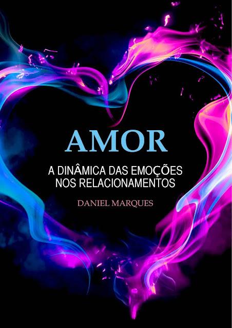 Amor A Dinâmica das Emoções nos Relacionamentos - Daniel Marques.jpg