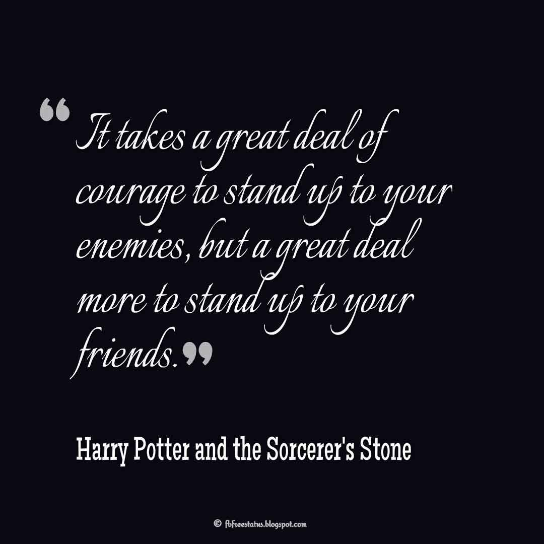 "Inspiring Friendship Quotes, ""It takes a great deal of courage to stand up to your enemies, but a great deal more to stand up to your friends."" ― Harry Potter and the Sorcerer's Stone"