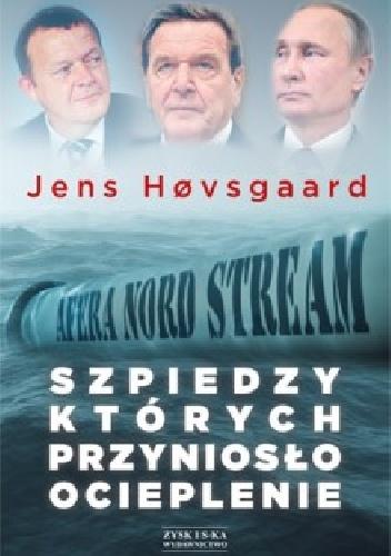 Szpiedzy, których przyniosło ocieplenie. Afera Nord Stream 2 - Jens Hosgaard