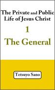 The Private and Public Life of Jesus Christ 1 The General Edition