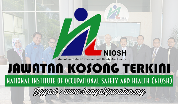Jawatan Kosong 2017 di National Institute of Occupational Safety & Health (NIOSH)