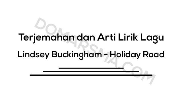 Terjemahan dan Arti Lirik Lagu Lindsey Buckingham - Holiday Road