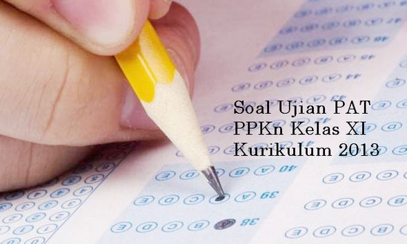 Soal Ujian PAT PPKn Kelas XI Kurikulum 2013