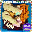 'Gators Have To Eat!