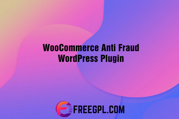 WooCommerce Anti-Fraud Plugin Nulled Download Free